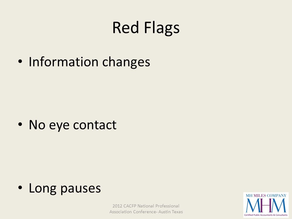 Red Flags Information changes No eye contact Long pauses 2012 CACFP National Professional Association Conference- Austin Texas