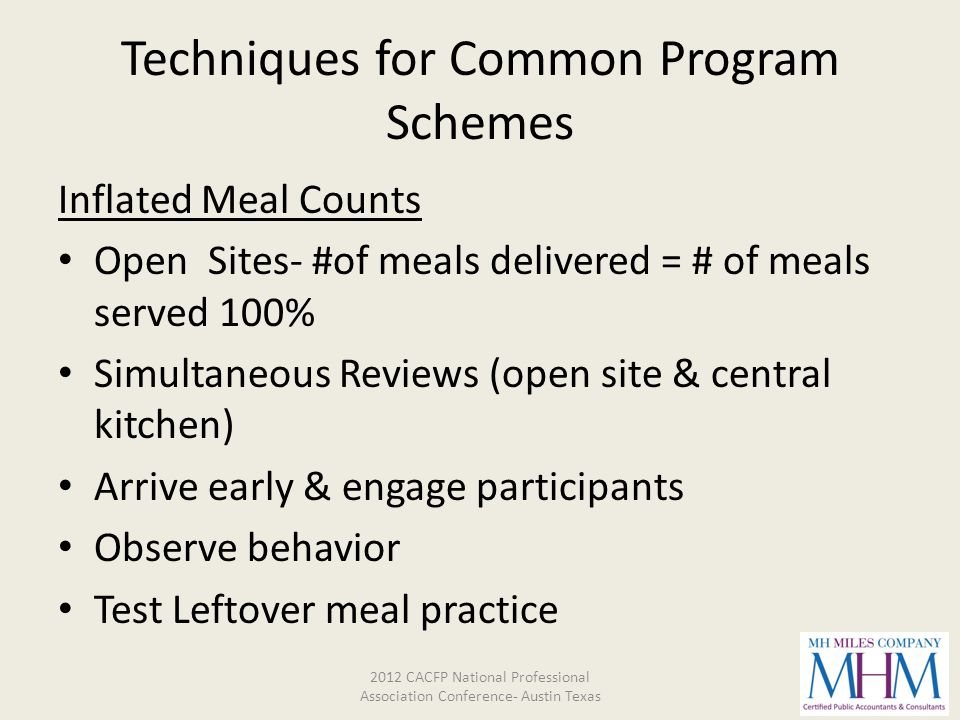 Techniques for Common Program Schemes Inflated Meal Counts Open Sites- #of meals delivered = # of meals served 100% Simultaneous Reviews (open site &