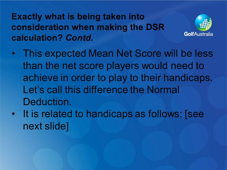 This expected Mean Net Score will be less than the net score players would need to achieve in order to play to their handicaps.