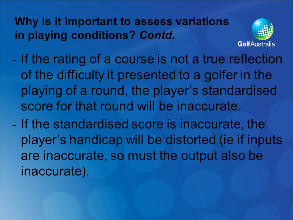 Why is it important to assess variations in playing conditions.
