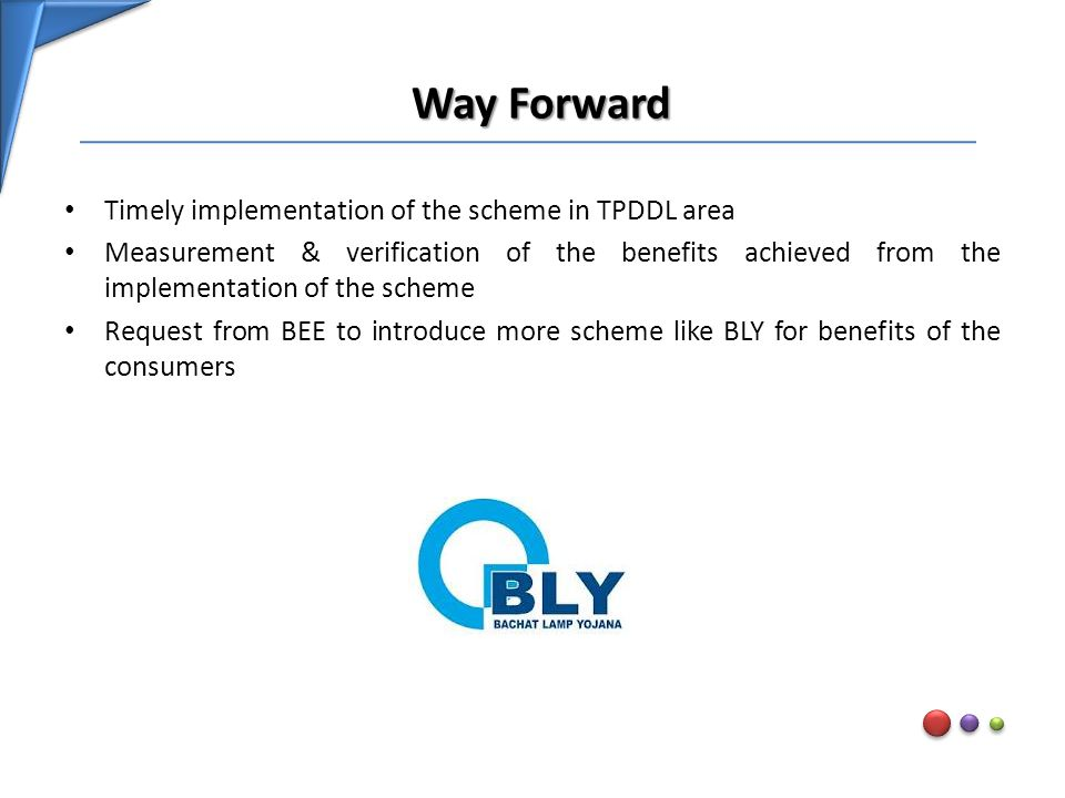 Way Forward Timely implementation of the scheme in TPDDL area Measurement & verification of the benefits achieved from the implementation of the schem