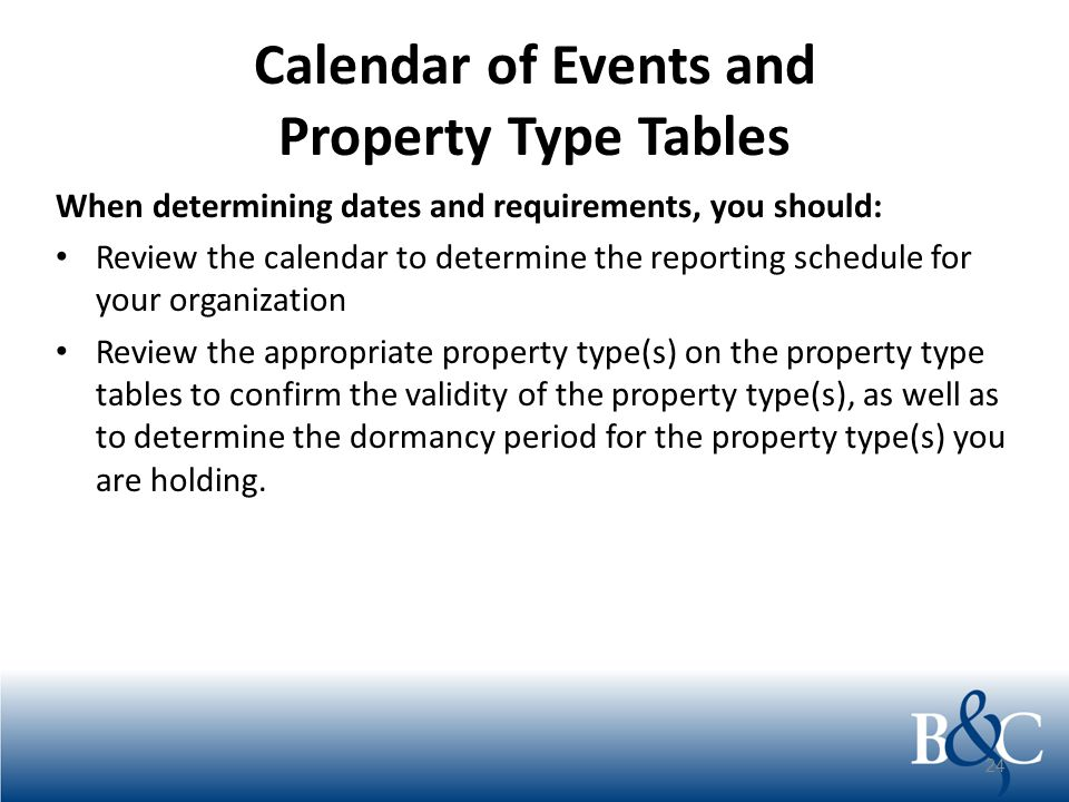 Calendar of Events and Property Type Tables When determining dates and requirements, you should: Review the calendar to determine the reporting schedu