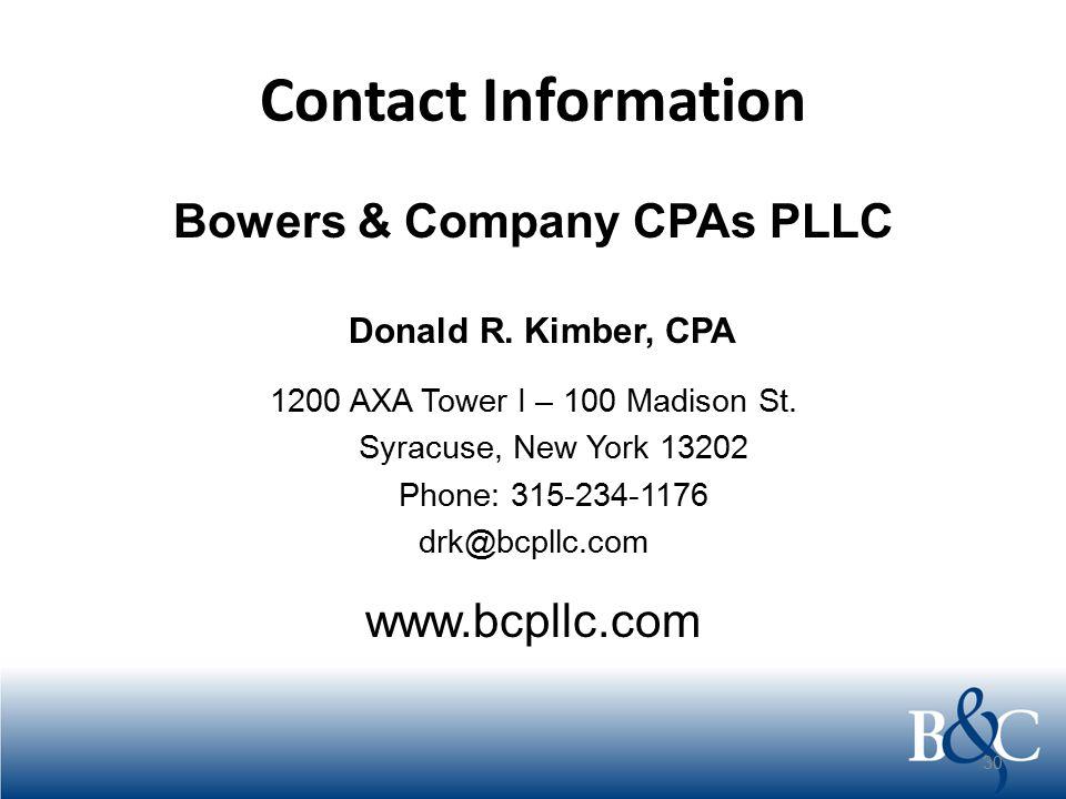 Contact Information Bowers & Company CPAs PLLC Donald R. Kimber, CPA 1200 AXA Tower I – 100 Madison St. Syracuse, New York 13202 Phone: 315-234-1176 d