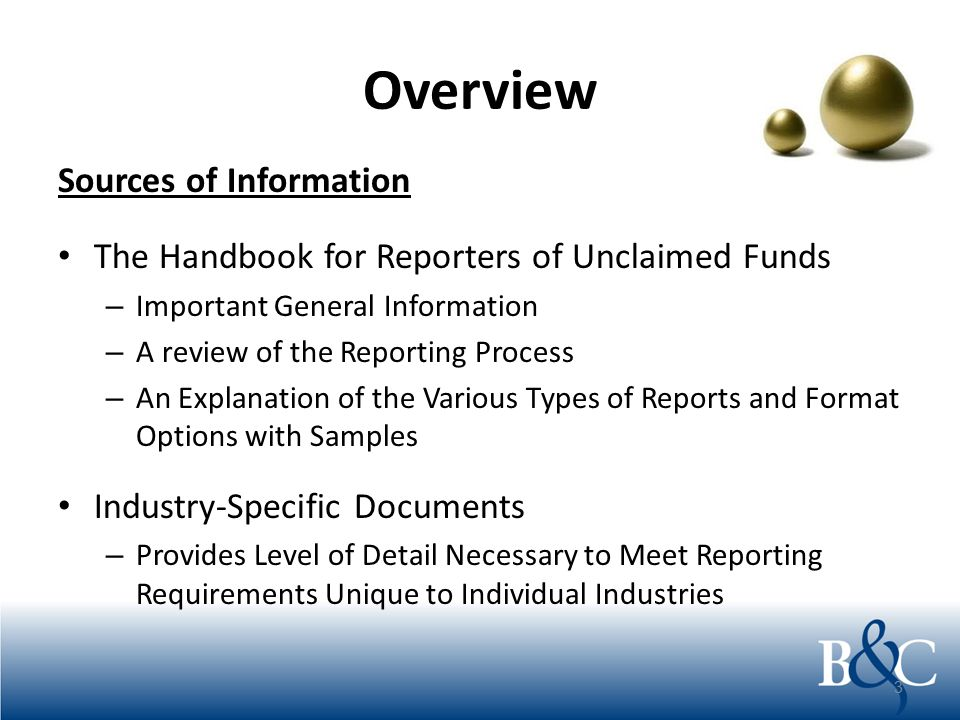 Overview Sources of Information The Handbook for Reporters of Unclaimed Funds – Important General Information – A review of the Reporting Process – An