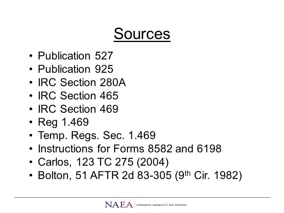 Sources Publication 527 Publication 925 IRC Section 280A IRC Section 465 IRC Section 469 Reg 1.469 Temp.