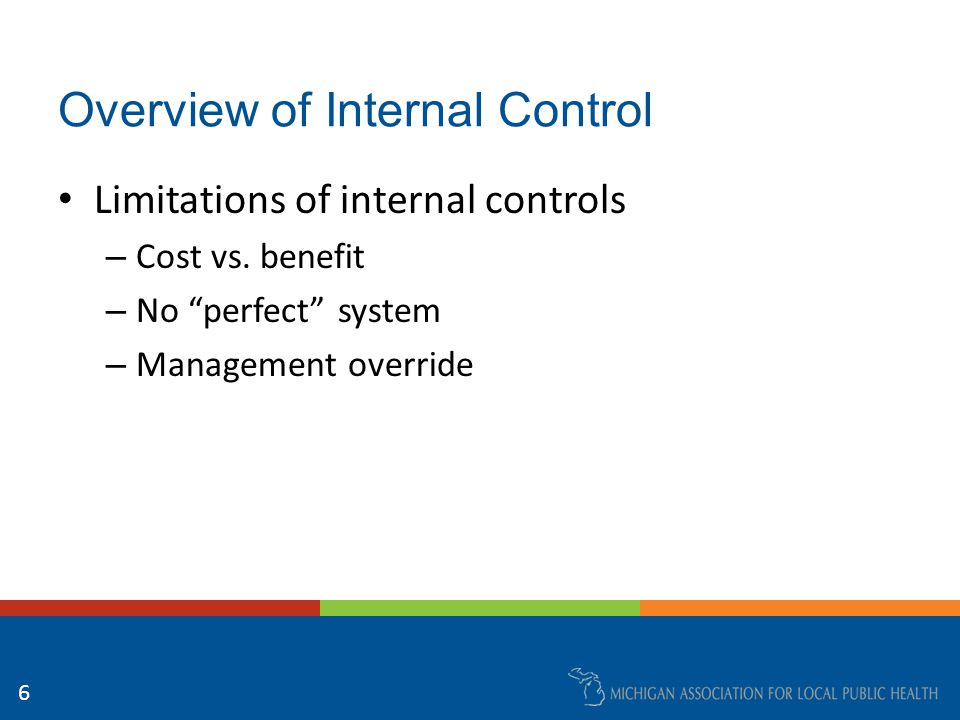Overview of Internal Control Limitations of internal controls – Cost vs.