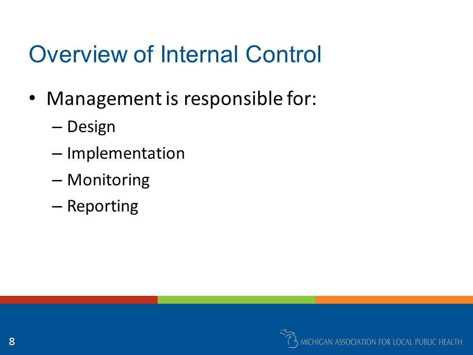 The Internal Control Framework The Control Environment Risk Assessment and Monitoring Control-related Policies and Procedures Information and Communication Monitoring 9