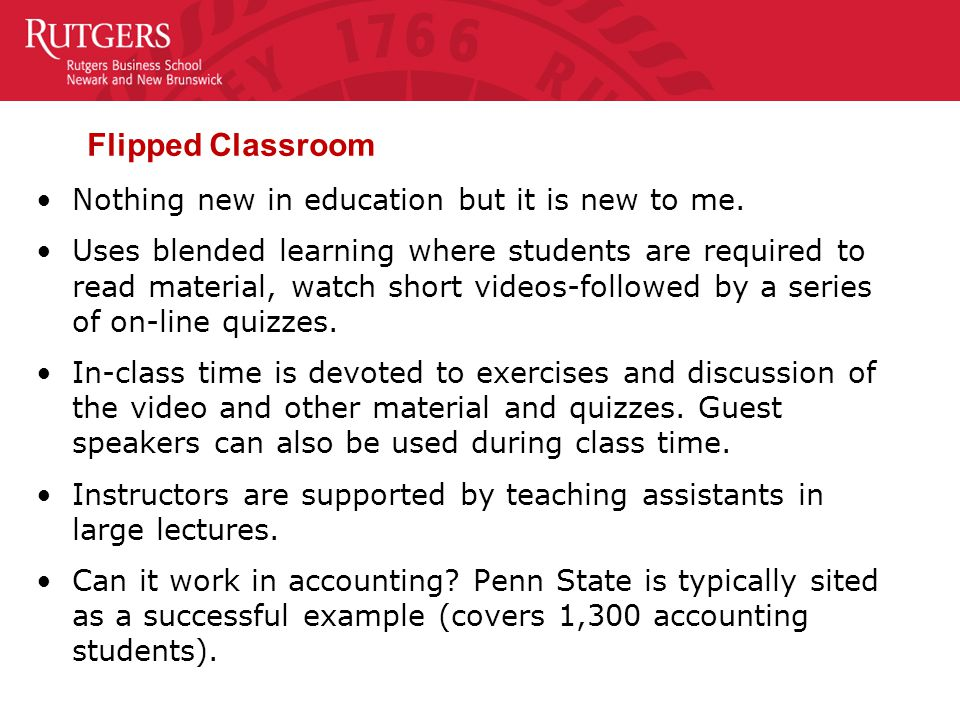 Flipped Classroom (continued) Class time is also devoted to the application of concepts which enables the instructor to identify student errors in thinking and understanding.