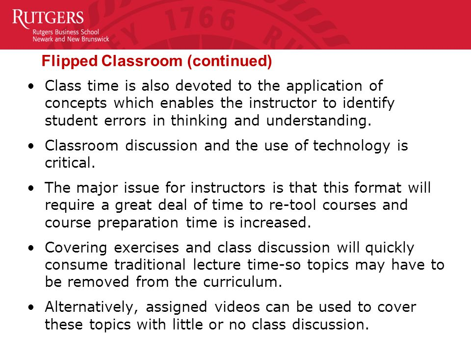 Flipped Classroom (continued) The major issue for students is that they must be prepared for every class session.