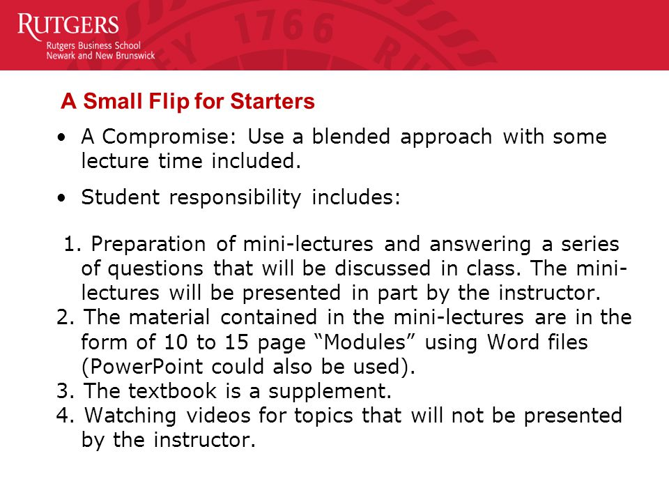 A Small Flip for Starters A Compromise: Use a blended approach with some lecture time included.