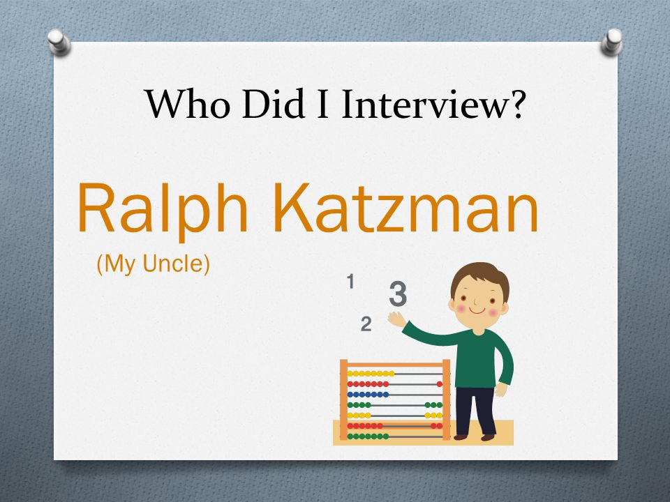 Who Did I Interview Ralph Katzman (My Uncle)