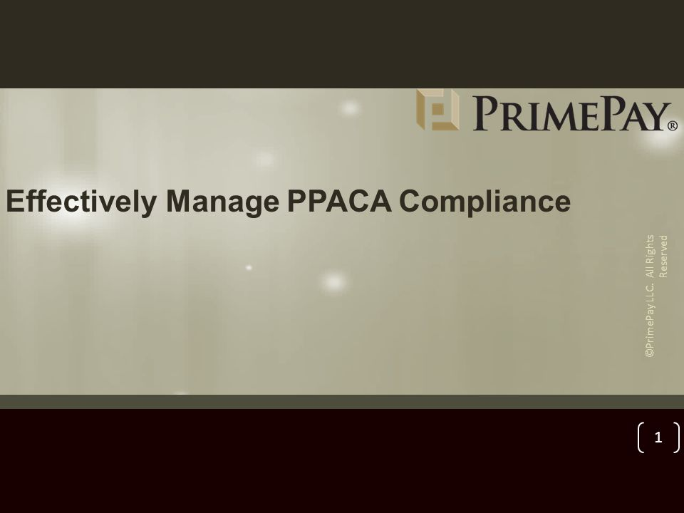 Effectively Manage PPACA Compliance ©PrimePay LLC. All Rights Reserved 1