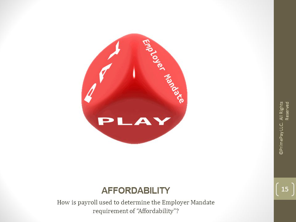 AFFORDABILITY How is payroll used to determine the Employer Mandate requirement of Affordability .