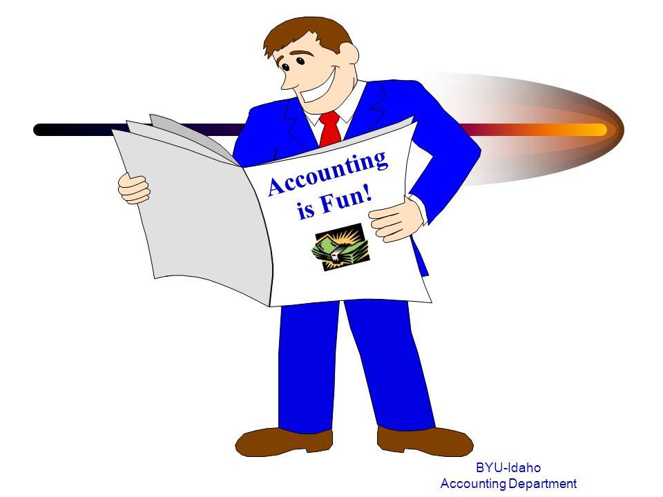 Accounting is Fun! BYU-Idaho Accounting Department