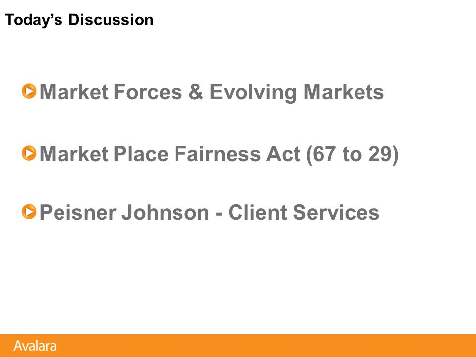Market Forces & Evolving Markets Market Place Fairness Act (67 to 29) Peisner Johnson - Client Services Today's Discussion