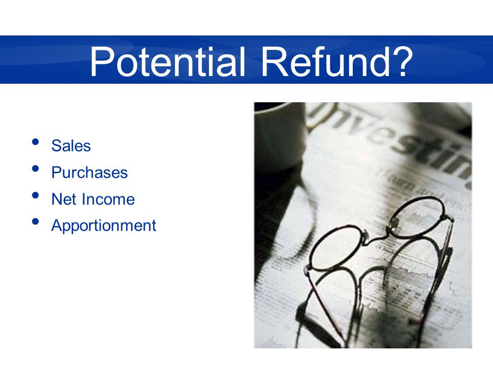 Sales Purchases Net Income Apportionment Potential Refund?