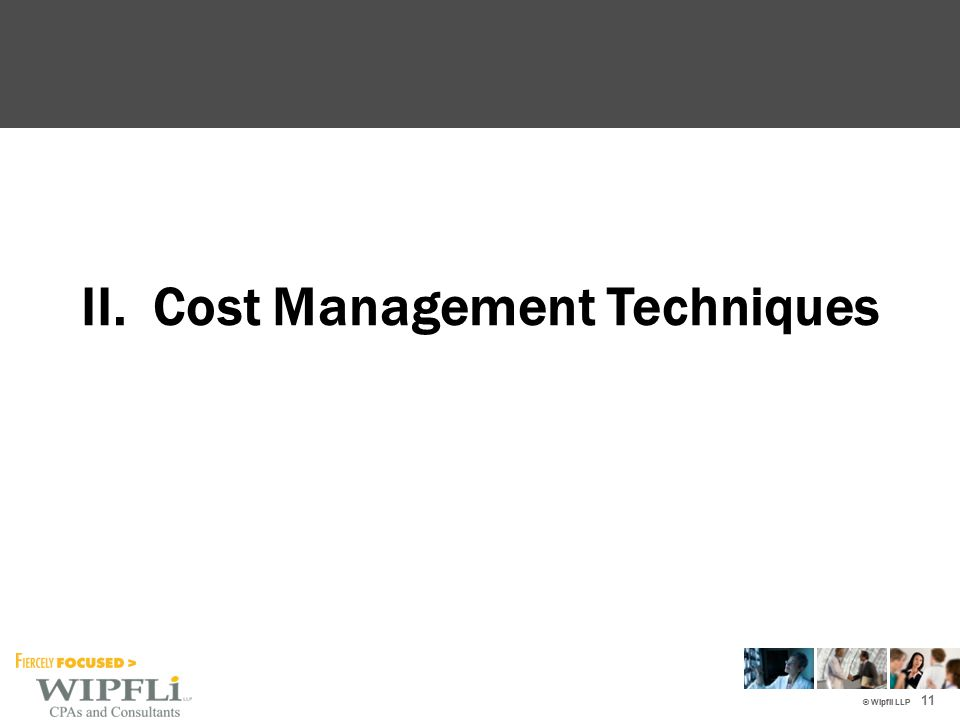 © Wipfli LLP II. Cost Management Techniques 11