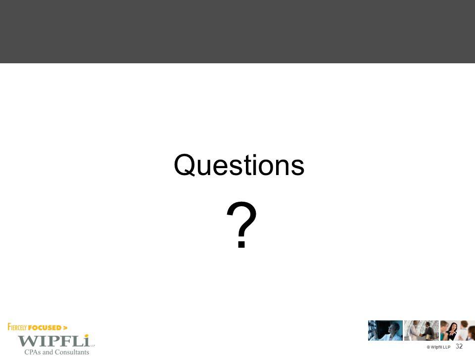 © Wipfli LLP Questions ? 32