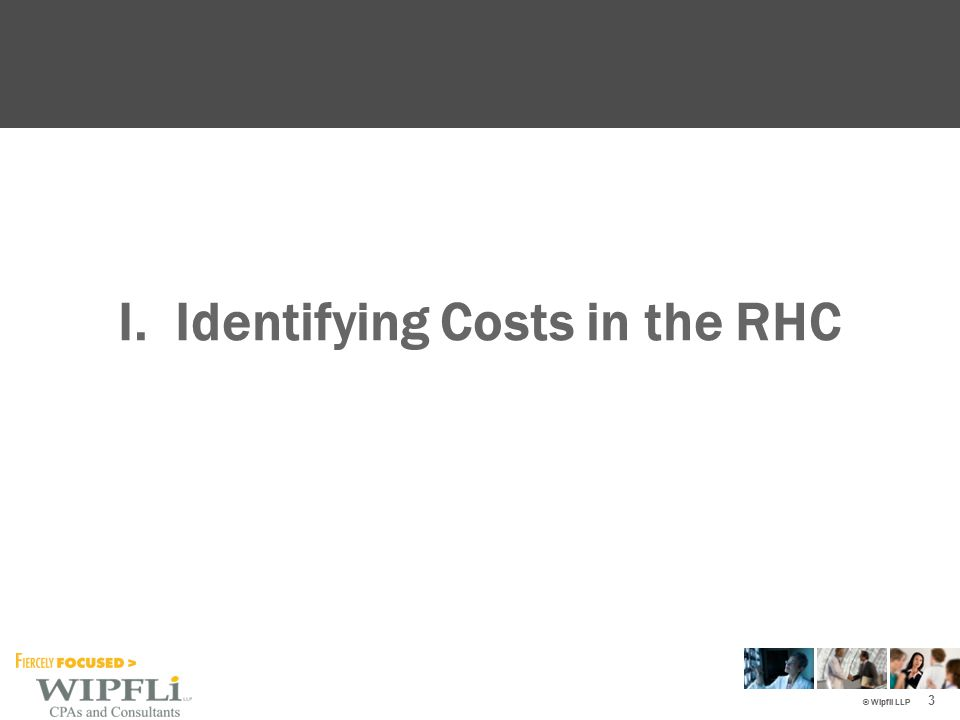 © Wipfli LLP I. Identifying Costs in the RHC 3