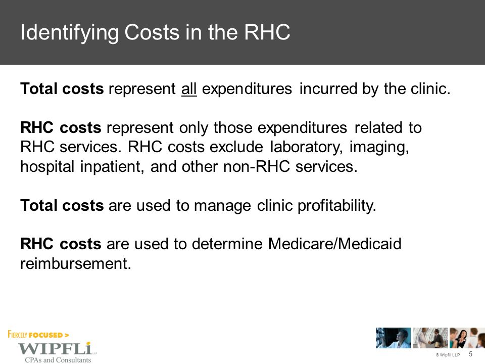 © Wipfli LLP Total costs in the RHC are expenditures incurred by the clinic in connection with the provision of health care services delivered to patients.