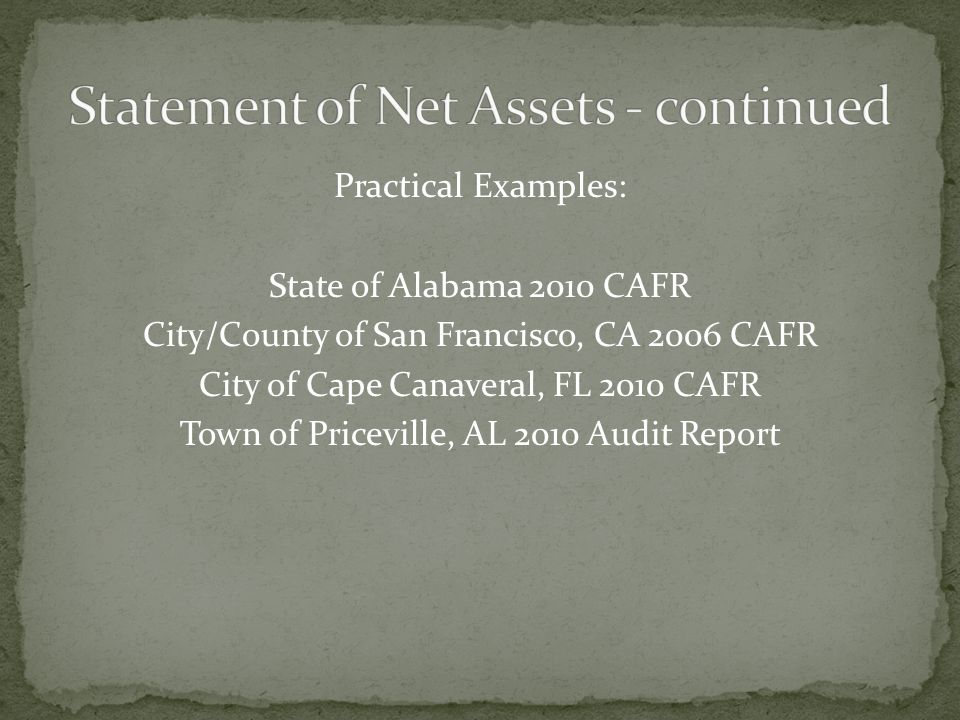 Practical Examples: State of Alabama 2010 CAFR City/County of San Francisco, CA 2006 CAFR City of Cape Canaveral, FL 2010 CAFR Town of Priceville, AL 2010 Audit Report