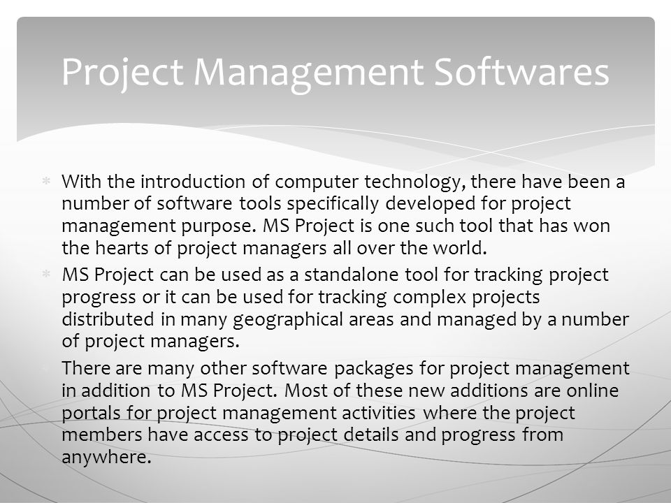  With the introduction of computer technology, there have been a number of software tools specifically developed for project management purpose.