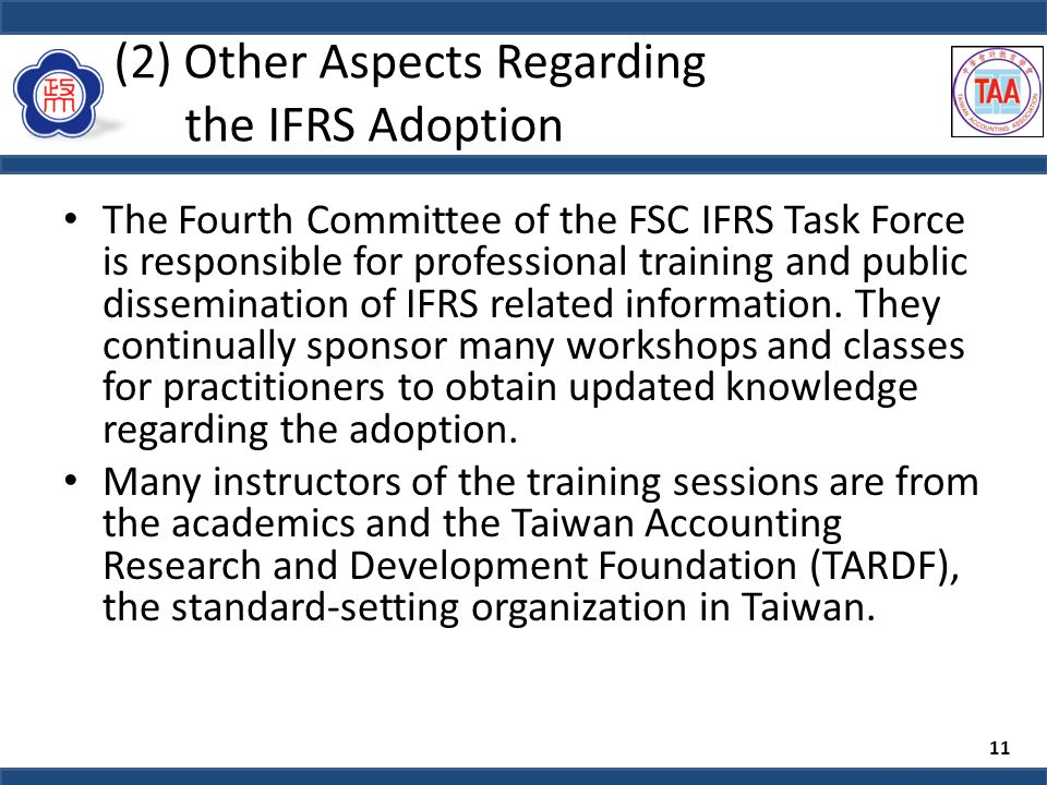 (2) Other Aspects Regarding the IFRS Adoption The Fourth Committee of the FSC IFRS Task Force is responsible for professional training and public dissemination of IFRS related information.