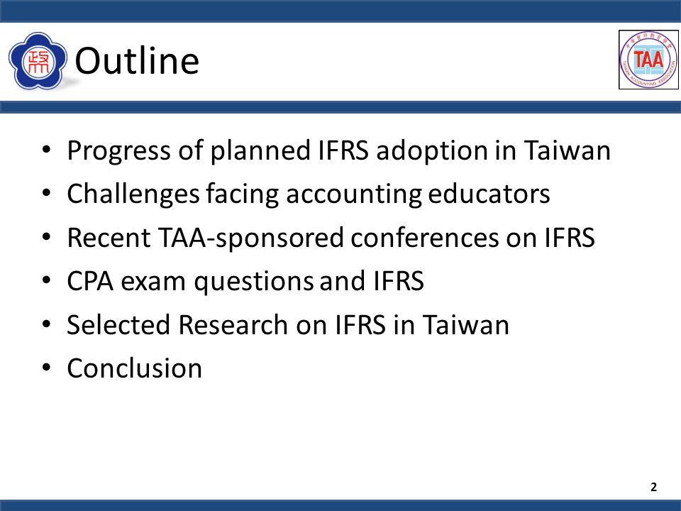 Outline Progress of planned IFRS adoption in Taiwan Challenges facing accounting educators Recent TAA-sponsored conferences on IFRS CPA exam questions and IFRS Selected Research on IFRS in Taiwan Conclusion 2