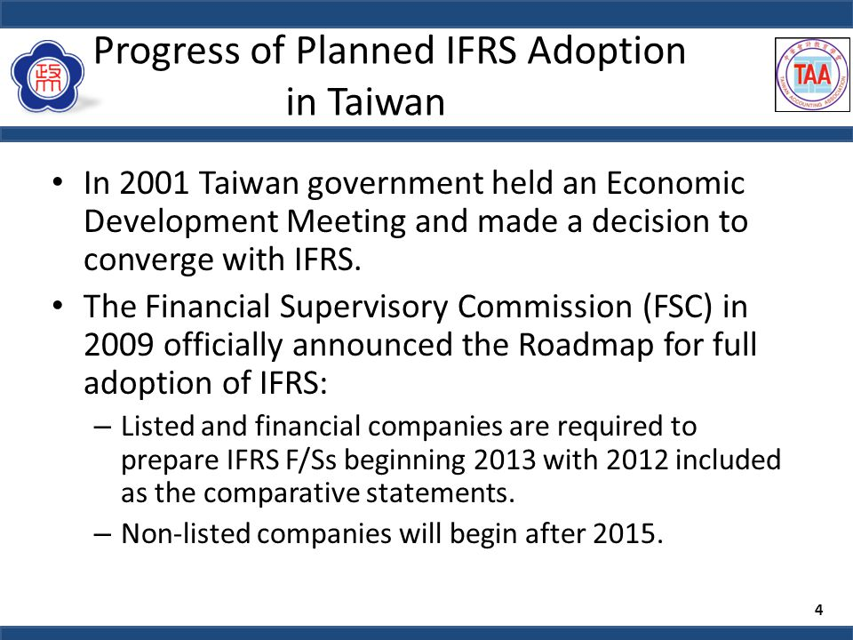 Progress of Planned IFRS Adoption in Taiwan In 2001 Taiwan government held an Economic Development Meeting and made a decision to converge with IFRS.