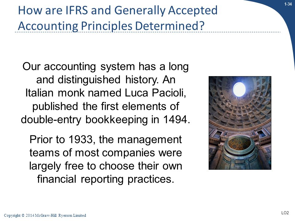 1-34 Copyright © 2014 McGraw-Hill Ryerson Limited How are IFRS and Generally Accepted Accounting Principles Determined? Our accounting system has a lo