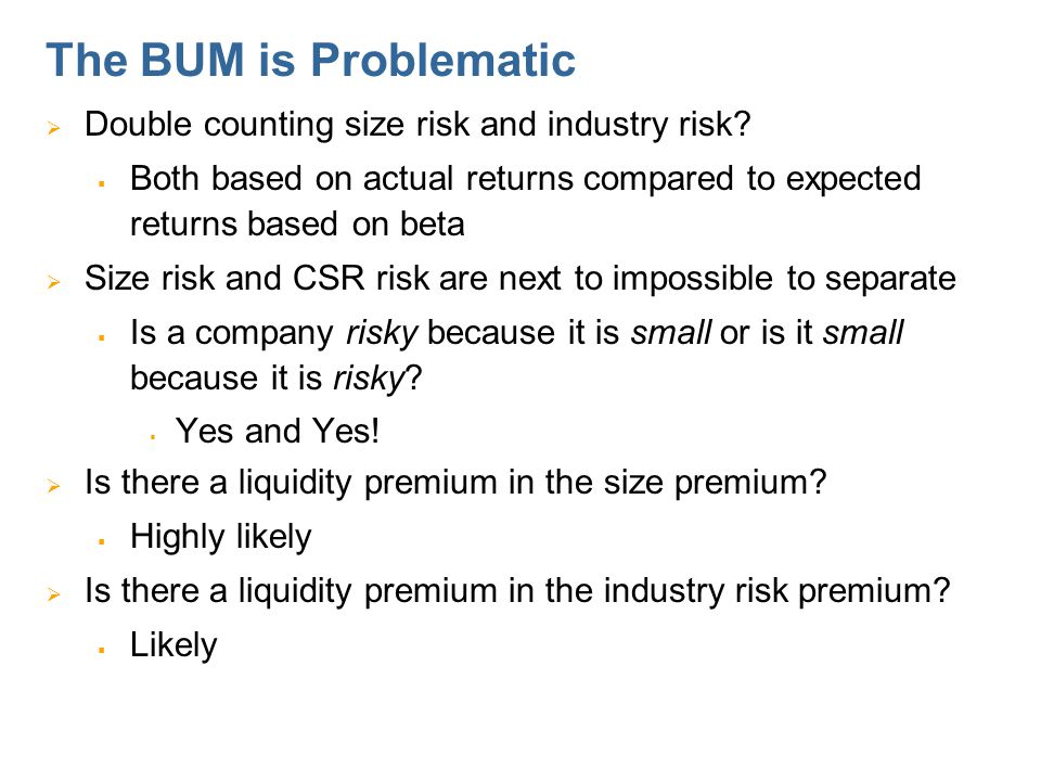 The BUM is Problematic (continued)  Industry risk premium may include questionable guidelines.