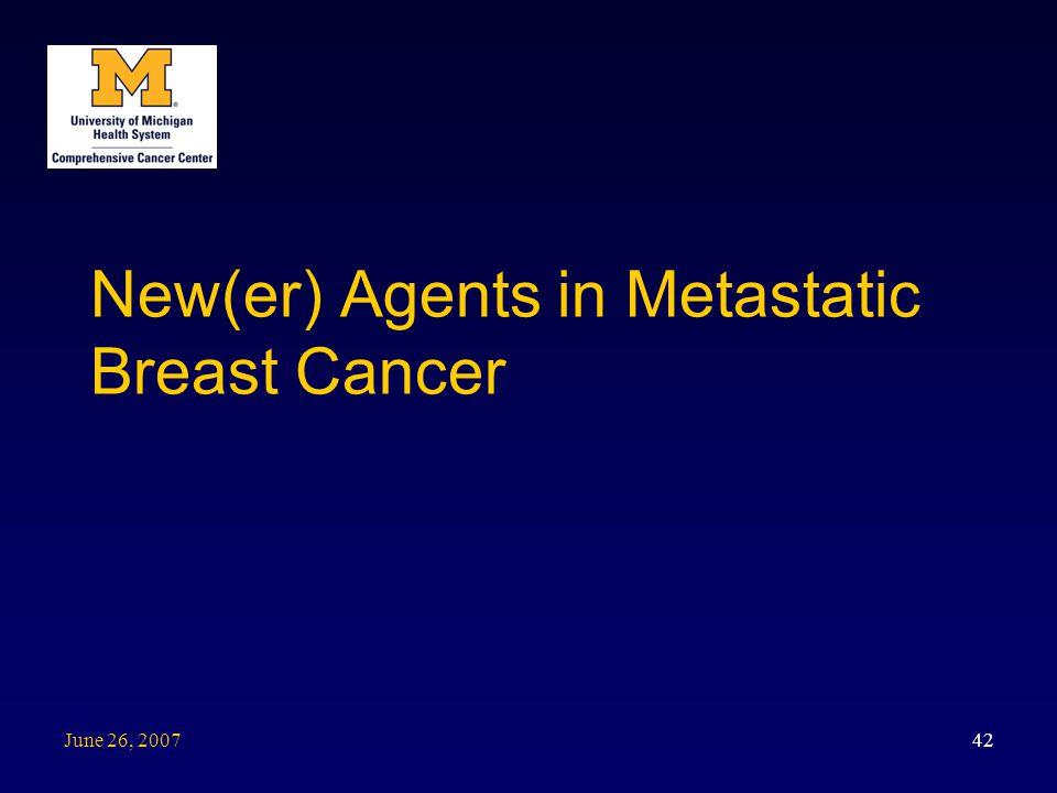June 26, 2007 42 New(er) Agents in Metastatic Breast Cancer