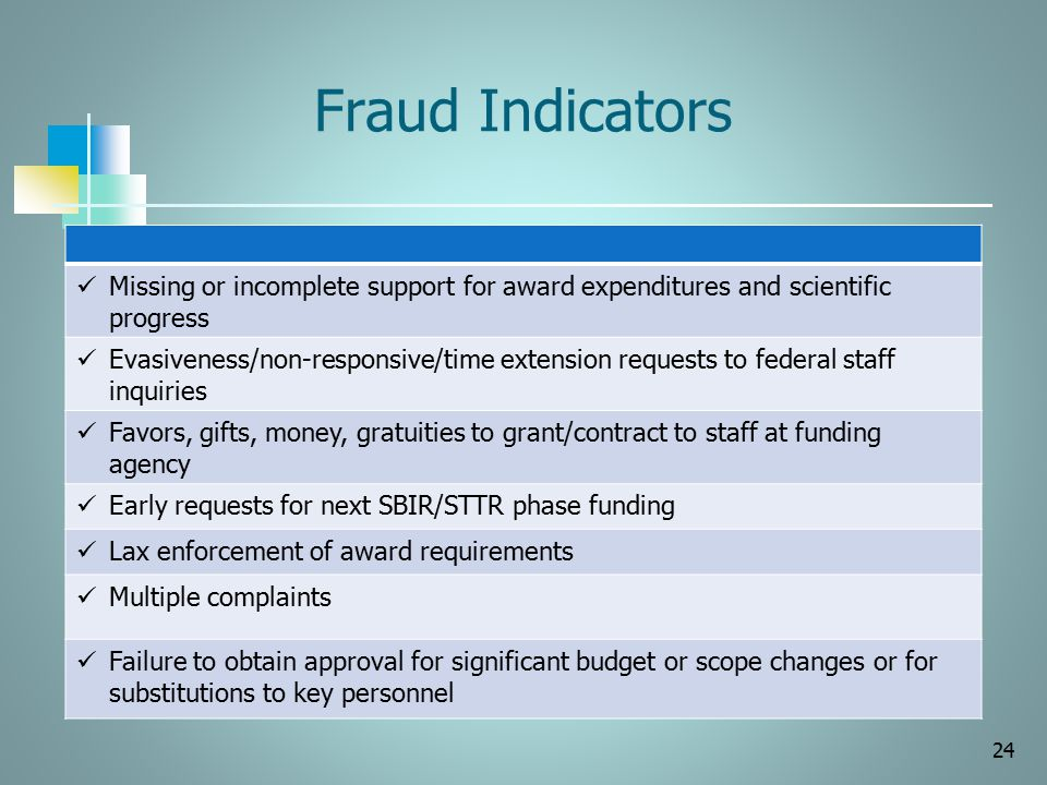 Fraud Indicators 24 Missing or incomplete support for award expenditures and scientific progress Evasiveness/non-responsive/time extension requests to