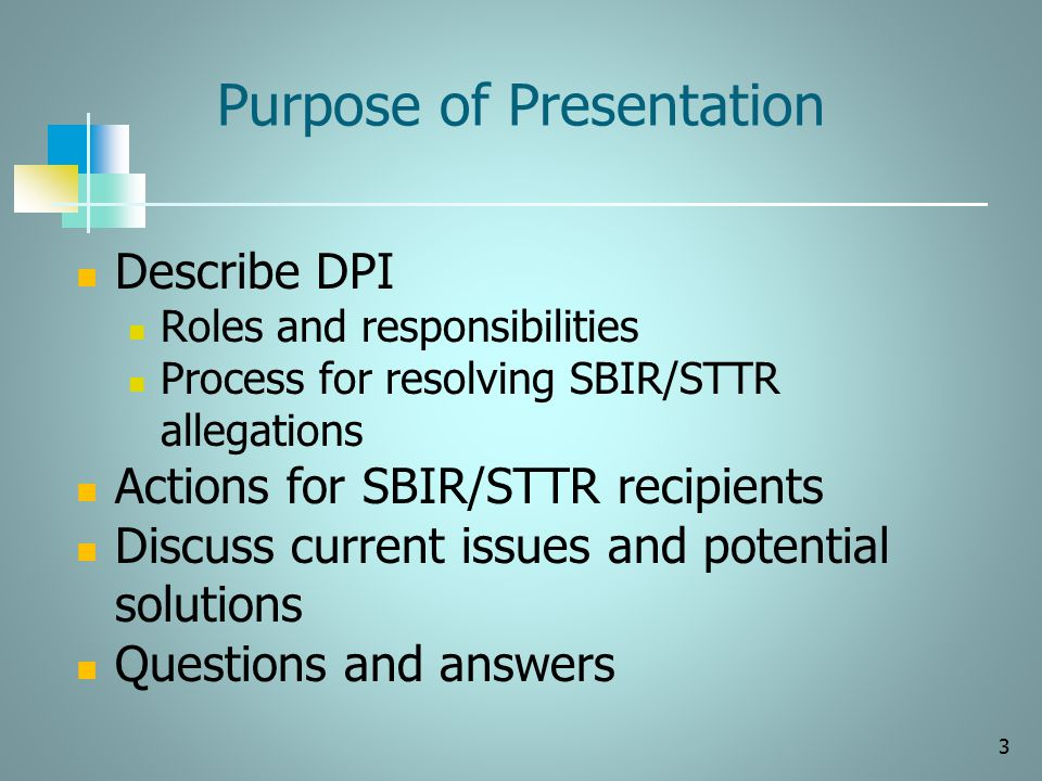 3 Purpose of Presentation Describe DPI Roles and responsibilities Process for resolving SBIR/STTR allegations Actions for SBIR/STTR recipients Discuss