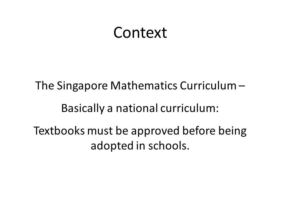 The Singapore Mathematics Curriculum – Basically a national curriculum: Textbooks must be approved before being adopted in schools.