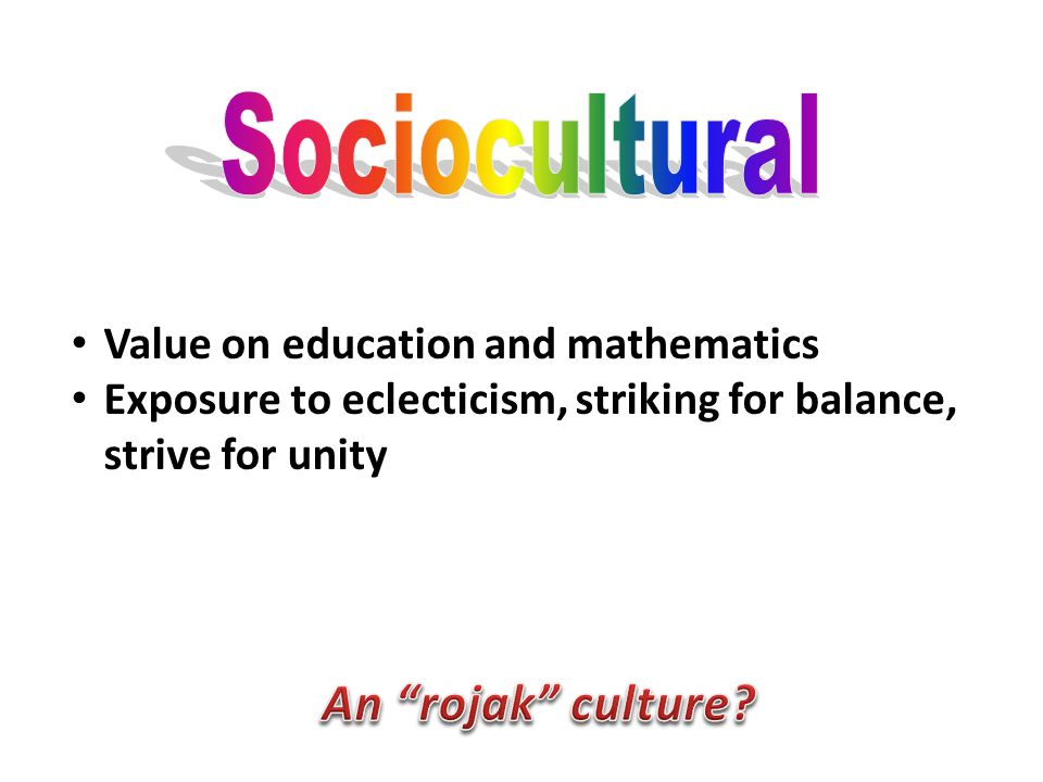 Value on education and mathematics Exposure to eclecticism, striking for balance, strive for unity