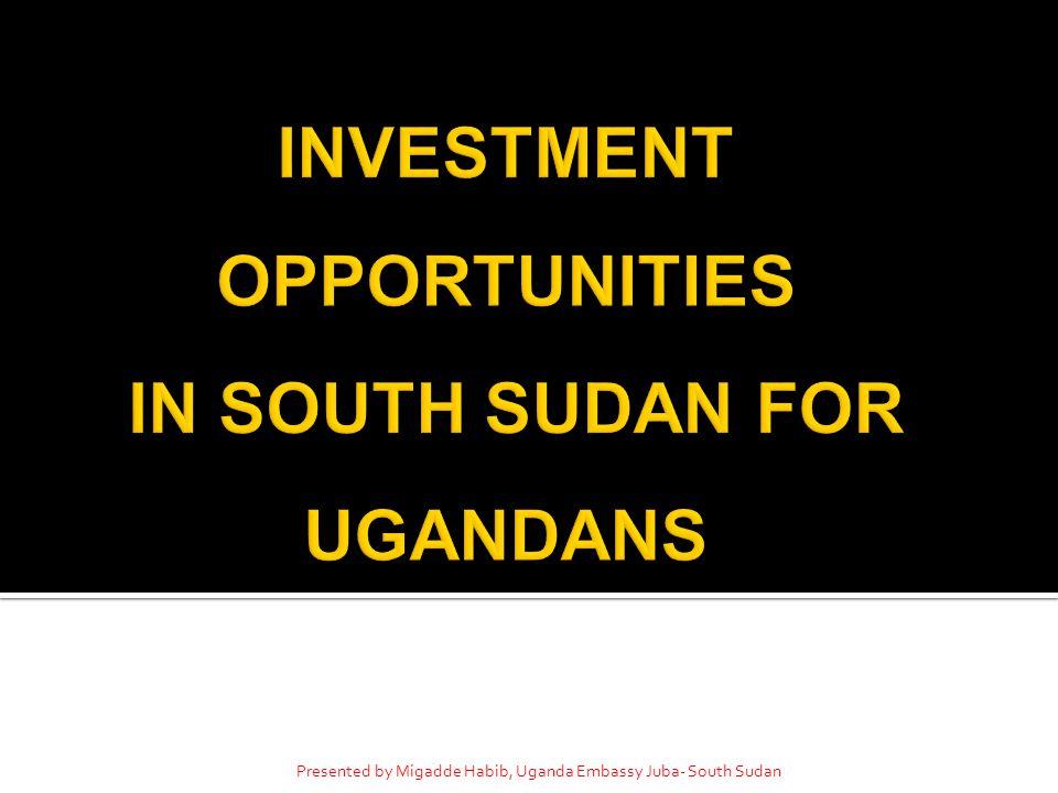 Presented by Migadde Habib, Uganda Embassy Juba- South Sudan