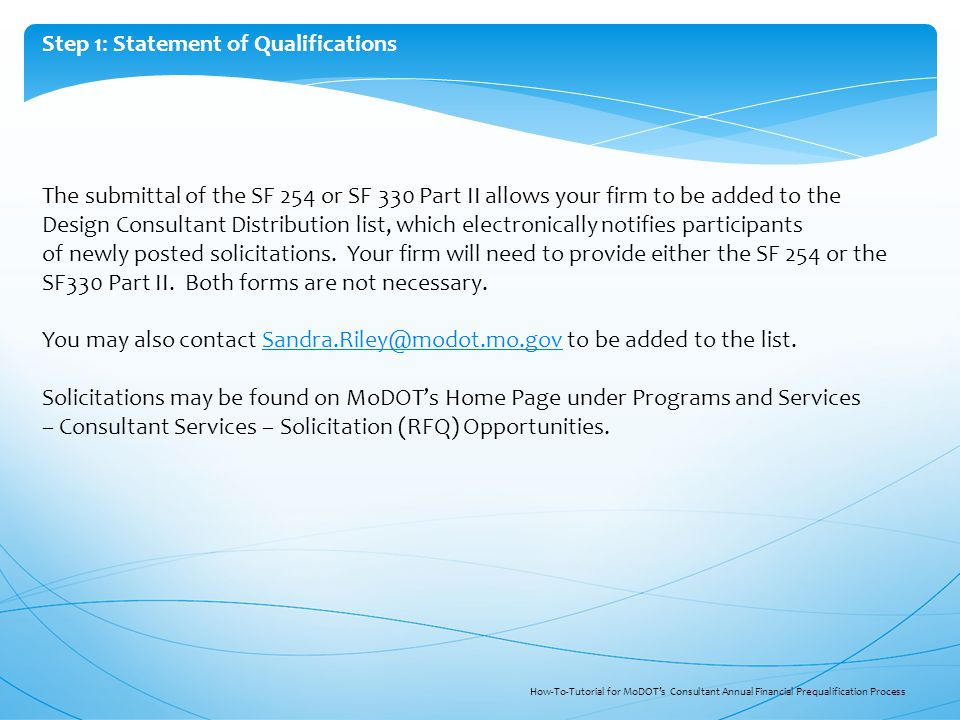 The submittal of the SF 254 or SF 330 Part II allows your firm to be added to the Design Consultant Distribution list, which electronically notifies participants of newly posted solicitations.