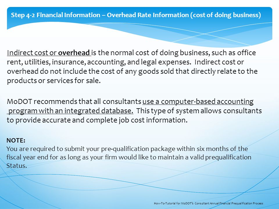 Step 4-2 Financial Information – Overhead Rate Information (cost of doing business) Indirect cost or overhead is the normal cost of doing business, such as office rent, utilities, insurance, accounting, and legal expenses.