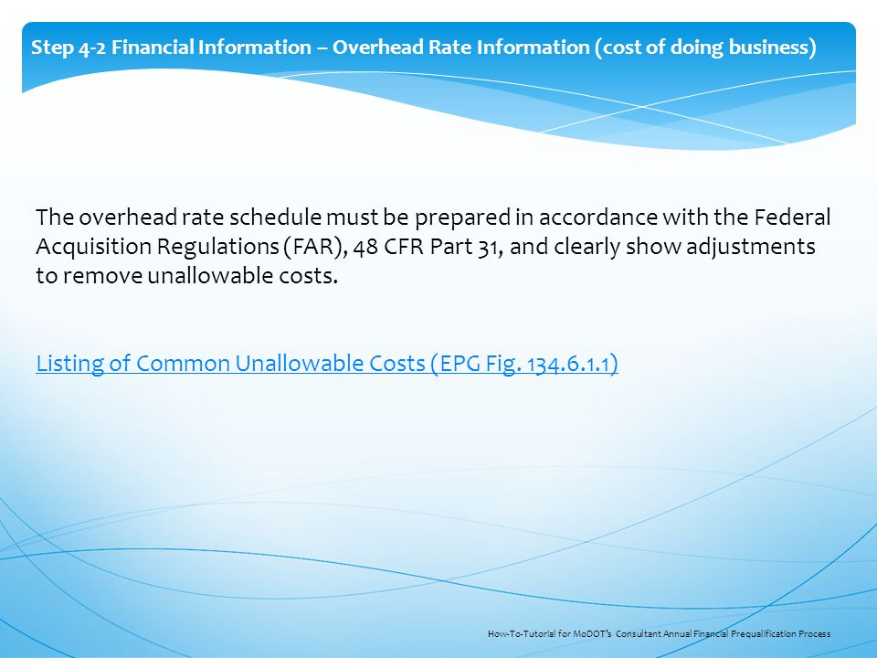The overhead rate schedule must be prepared in accordance with the Federal Acquisition Regulations (FAR), 48 CFR Part 31, and clearly show adjustments to remove unallowable costs.