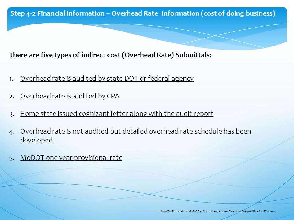 There are five types of indirect cost (Overhead Rate) Submittals: 1.Overhead rate is audited by state DOT or federal agency 2.Overhead rate is audited
