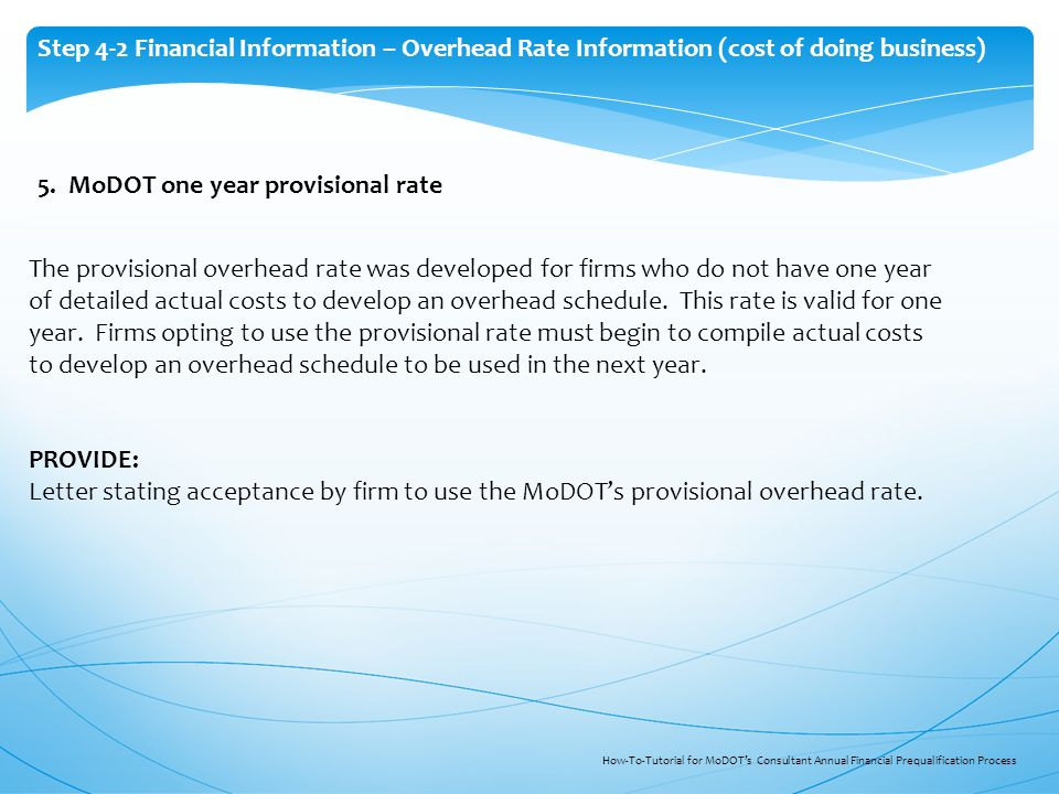 Step 4-2 Financial Information – Overhead Rate Information (cost of doing business) 5. MoDOT one year provisional rate The provisional overhead rate w