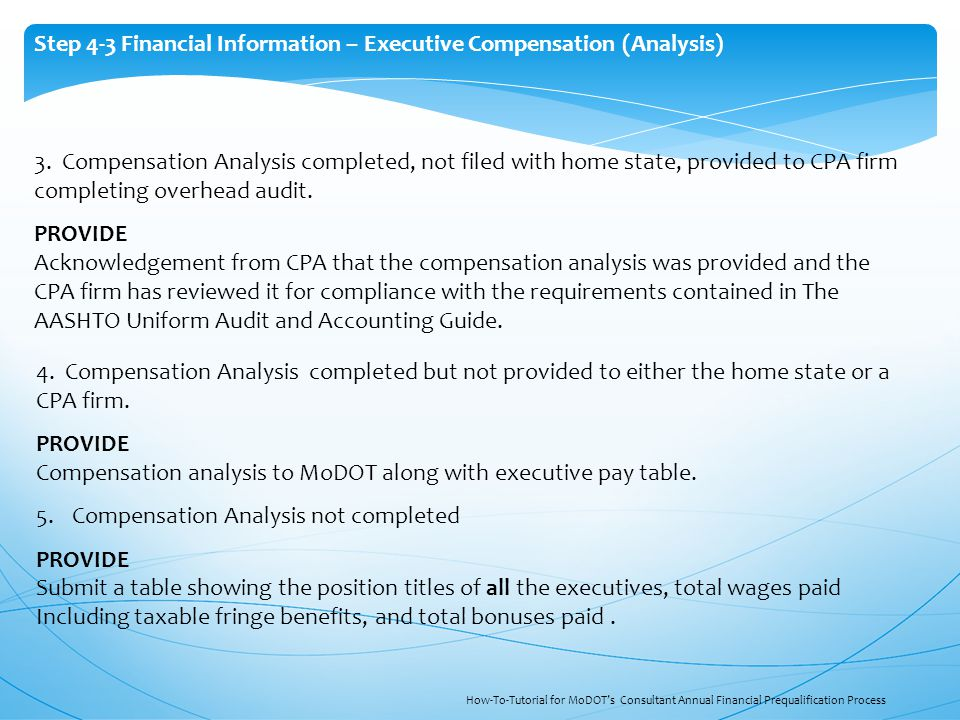 Step 4-3 Financial Information – Executive Compensation (Analysis) How-To-Tutorial for MoDOT's Consultant Annual Financial Prequalification Process 4.