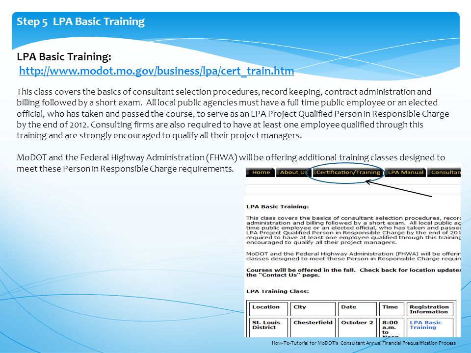 LPA Basic Training: http://www.modot.mo.gov/business/lpa/cert_train.htm This class covers the basics of consultant selection procedures, record keeping, contract administration and billing followed by a short exam.