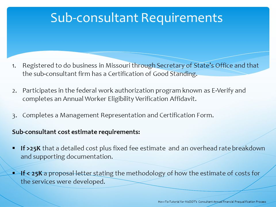 Sub-consultant Requirements 1.Registered to do business in Missouri through Secretary of State's Office and that the sub-consultant firm has a Certifi