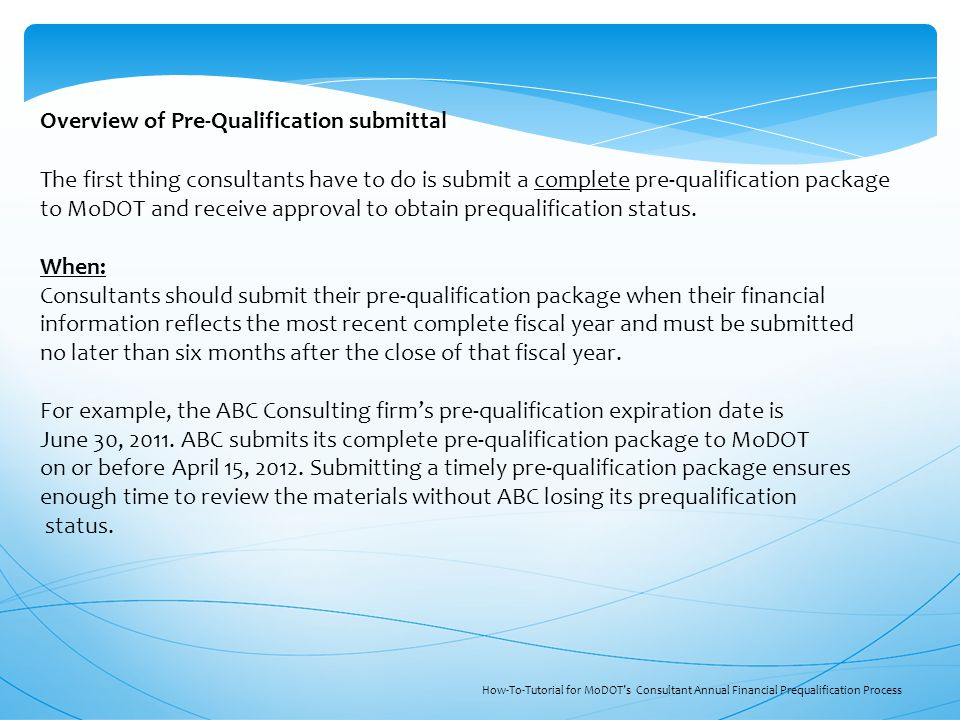 The first thing consultants have to do is submit a complete pre-qualification package to MoDOT and receive approval to obtain prequalification status.
