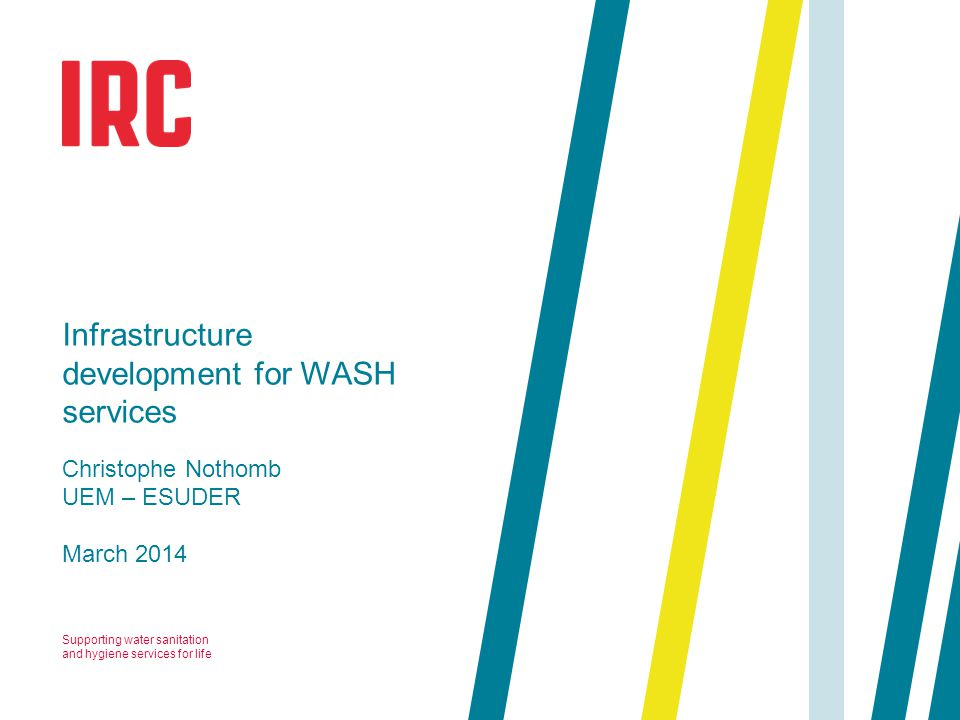 Supporting water sanitation and hygiene services for life March 2014 Infrastructure development for WASH services Christophe Nothomb UEM – ESUDER