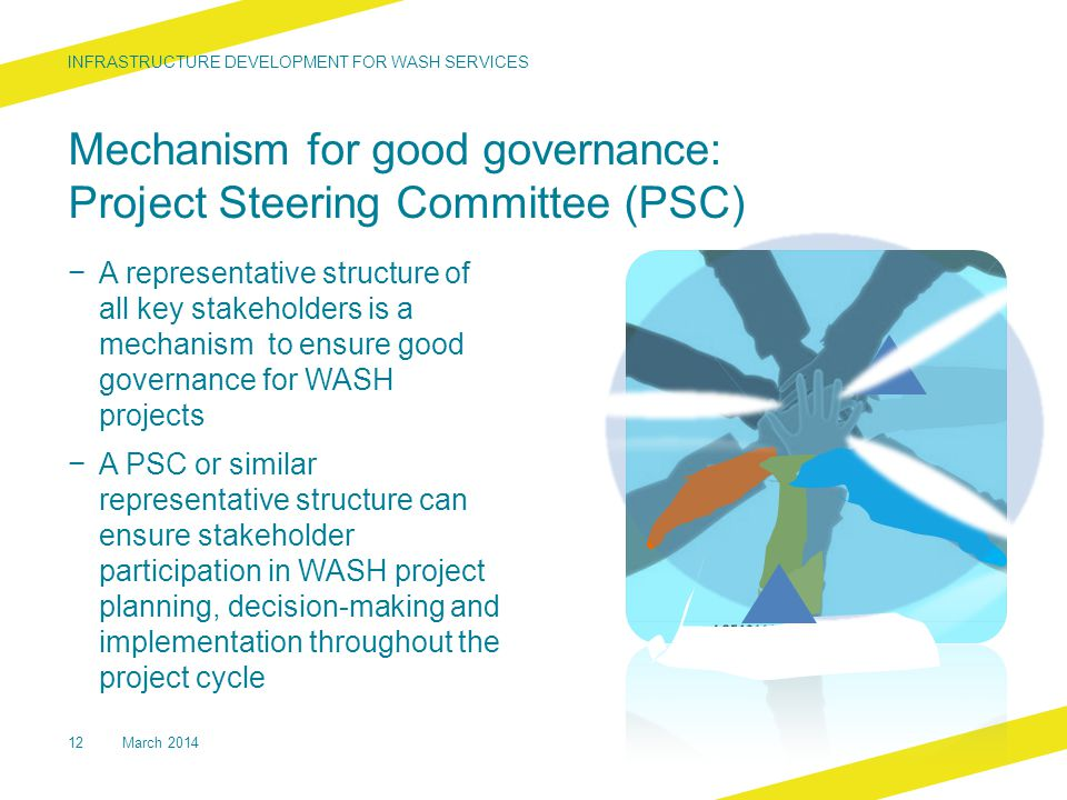 Mechanism for good governance: Project Steering Committee (PSC) − A representative structure of all key stakeholders is a mechanism to ensure good gov
