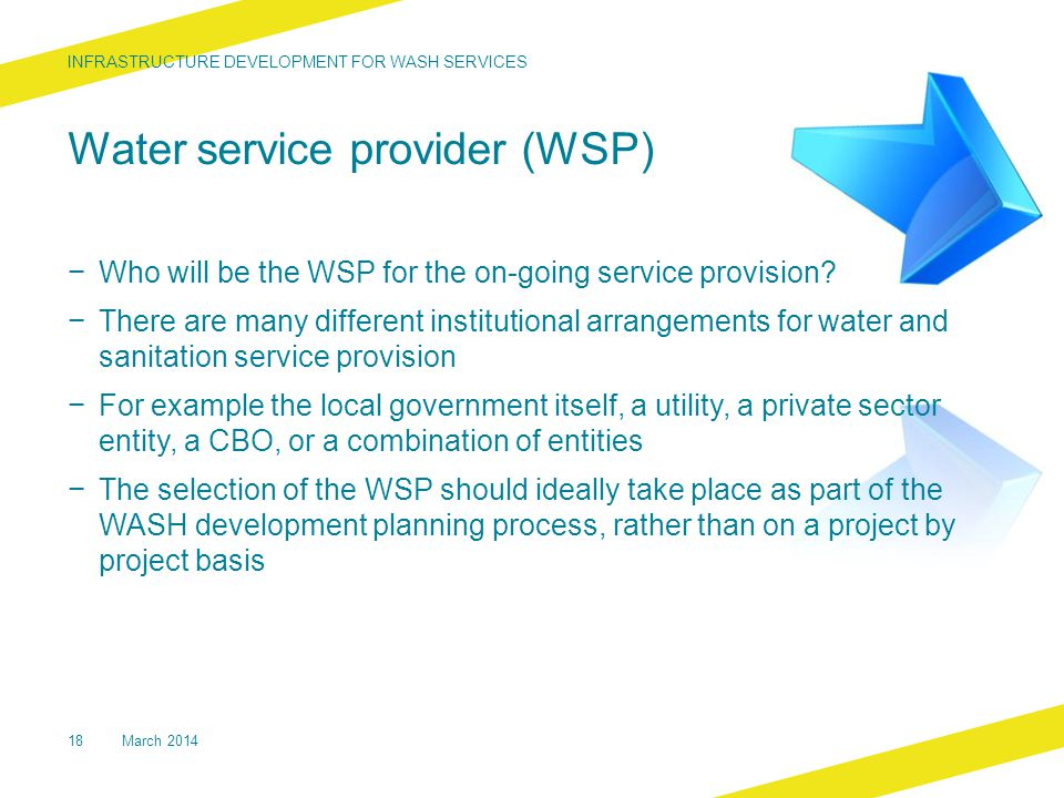 Water service provider (WSP) − Who will be the WSP for the on-going service provision.