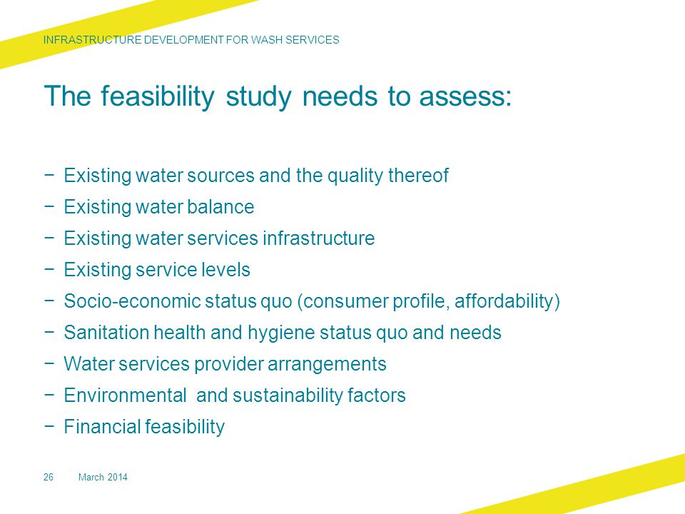 The feasibility study needs to assess: − Existing water sources and the quality thereof − Existing water balance − Existing water services infrastruct